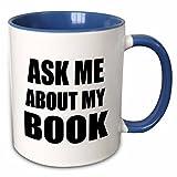 3dRose mug_161909_6'Ask Me About My Book Advertise Your Writing writer author self promotion' Two Tone Blue Mug, 11 oz, Blue/White