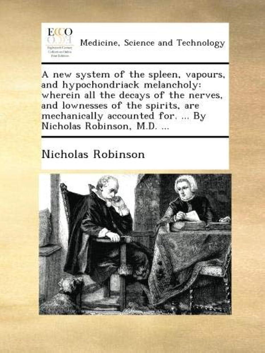 バレーボール同情名前A new system of the spleen, vapours, and hypochondriack melancholy: wherein all the decays of the nerves, and lownesses of the spirits, are mechanically accounted for. ... By Nicholas Robinson, M.D. ...