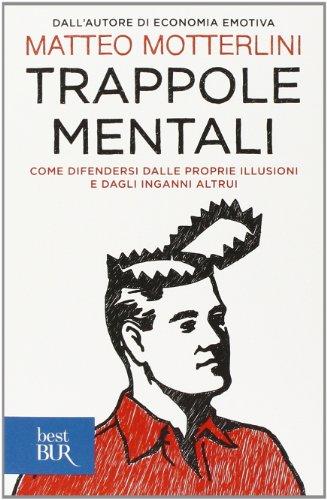 Trappole mentali. Come difendersi dalle proprie illusioni e dagli inganni altrui