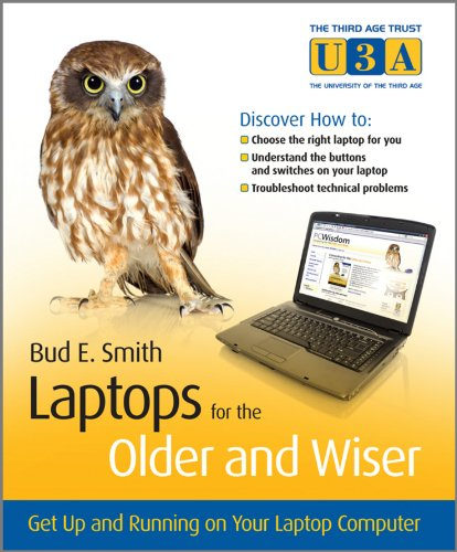 Laptops for the Older and Wiser: Get Up and Running on Your Laptop Computer...