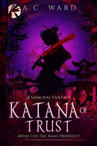 Katana of Trust: A Samurai Fantasy (The Kami Prophecy Book 1)