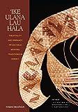 Ike Ulana Lau Hala: The Vitality and Vibrancy of Lau Hala Weaving Traditions in Hawaii: The Vitality and Vibrancy of Lau Hala Weaving Traditions in Hawai'i (Hawaiinuiakea Book 3)