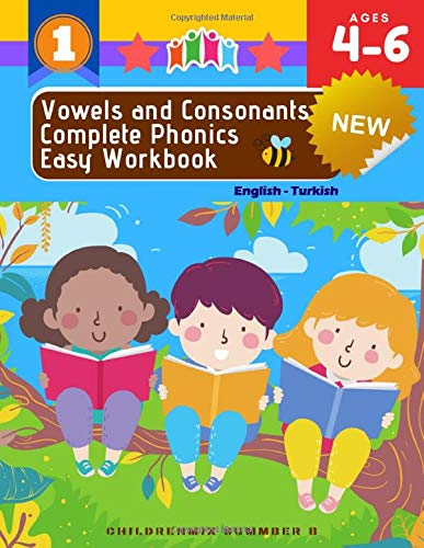 Vowels and Consonants Complete Phonics Easy Workbook: English-Turkish: 100+ Activities cover long and short vowels,beginning and ending sounds, cvc ... K Kindergarten First grade ESL homescholling