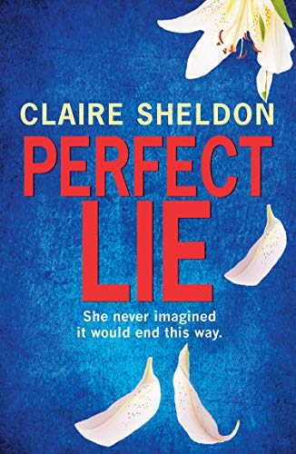 Perfect Lie: A gripping new debut crime thriller with twists you won't see coming! by [Claire Sheldon]