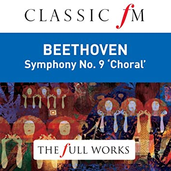 """Beethoven: Symphony No.9 """"Choral"""" (Classic FM: The Full Works)"""