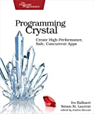 Programming Crystal: Create High-Performance, Safe, Concurrent Apps - Ivo Balbaert