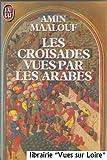 Les Croisades vues par les Arabes - J'ai lu - 01/01/1985