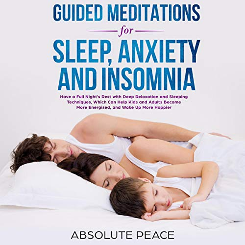 Guided Meditations for Sleep, Anxiety and Insomnia     Have a Full Night's Rest with Deep Relaxation and Sleeping Techniques, Which Can Help Kids and Adults Become More Energized and Wake up More Happier              By:                                                                                                                                 Absolute Peace                               Narrated by:                                                                                                                                 Kay Webster                      Length: 3 hrs     25 ratings     Overall 5.0