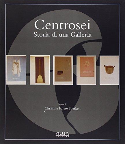 Centrosei. Storia di una galleria. Ediz. illustrata