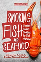 Smoking Fish and Seafood: Complete Smoker Cookbook for Real Barbecue, Ultimate How-To Guide for Smoked Fish and Seafood