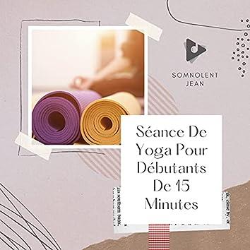Séance De Yoga Pour Débutants De 15 Minutes
