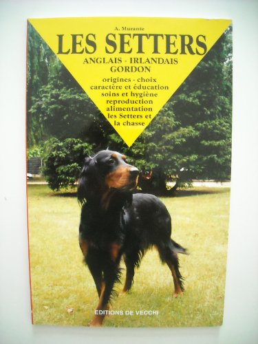 Les setters: Anglais, irlandais, gordon