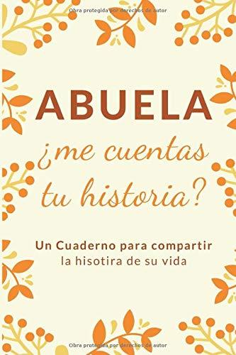 Abuela ¿Me Cuentas Tu Historia?: diario para abuela, Un Cuaderno para compartir la historia de su vida , 150 paginas, regalo para abuelas