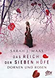 Das Reich der sieben Höfe – Dornen und Rosen: Roman: Romantische Fantasy der Bestsellerautorin (Das Reich der sieben Höfe-Reihe, Band 1)