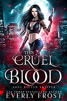 This Cruel Blood: Soul Bitten Shifter Book 4 by [Everly Frost]
