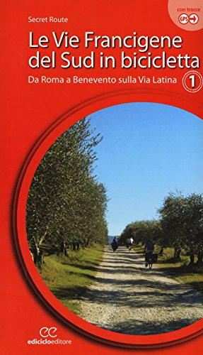 Le vie francigene del Sud in bicicletta. Ediz. a spirale. Da Roma a Benevento sulla via Latina (Vol. 1)