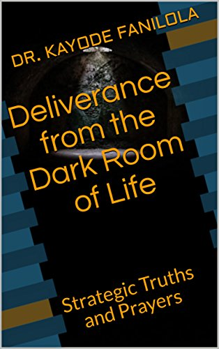 Deliverance from the Dark Room of Life: Strategic Truths and Prayers (English Edition)