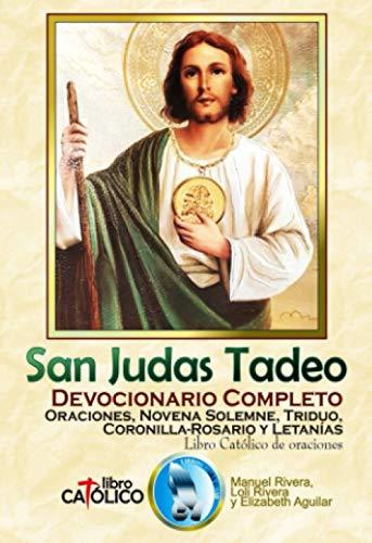 SAN JUDAS TADEO. DEVOCIONARIO COMPLETO. Oraciones, Novena Solemne, Triduo, Coronilla-Rosario y Letanías. Libro Católico de oraciones