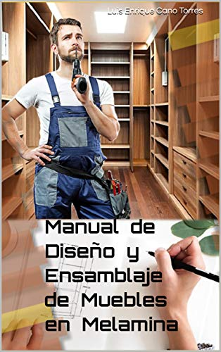 Manual de Diseño y Ensamblaje de Muebles en Melamina: Cómo crear su propio mueble en melamina