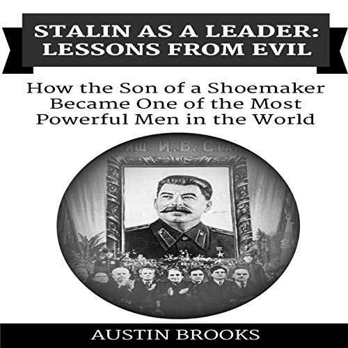 Stalin as a Leader: Lessons from Evil     How the Son of a Shoemaker Became One of the Most Powerful Men in the World              By:                                                                                                                                 Austin Brooks                               Narrated by:                                                                                                                                 Herschel J. Grangent Jr.                      Length: 54 mins     5 ratings     Overall 4.0