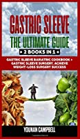 Gastric Sleeve: 2 Books in 1: The Ultimate Guide: Gastric Sleeve Bariatric Cookbook + Gastric Sleeve Surgery. Achieve WeightLoss Surgery Success