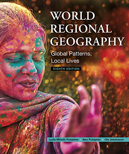 Compare Textbook Prices for World Regional Geography: Global Patterns, Local Lives Eighth Edition ISBN 9781319206772 by Pulsipher, Lydia Mihelic,Pulsipher, Alex,Johansson, Ola