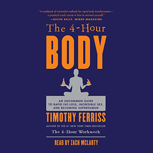 The 4-Hour Body: An Uncommon Guide to Rapid Fat-Loss, Incredible Sex,...