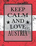 Keep Calm And Love Austria: Funny Austrian Notebook Journal Diary Austrian Heritage Gift, 110 Lined pages , high-Quality Cover (8.5 x 11) Inches