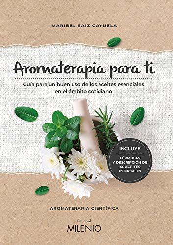 Aromaterapia para ti. Guía para un buen uso de los aceites esenciales en el ámbito cotidiano: 116 (Varia)