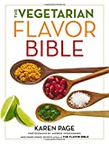 The Vegetarian Flavor Bible: The Essential Guide to Culinary Creativity with Vegetables,...
