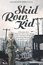 Skid Row Kid: A Shoeshine Boy's Memories of Love, Sex, Sin, Crime, and Life on Seattle's First Avenue During the World War II Era