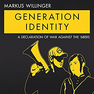 Generation Identity                   By:                                                                                                                                 Markus Willinger                               Narrated by:                                                                                                                                 Martin Locker                      Length: 2 hrs and 21 mins     15 ratings     Overall 4.9
