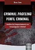 Criminal Profiling - Perfil Criminal - Análise do Comportamento na Investigação Criminal