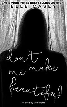 Don't Make Me Beautiful by [Elle Casey]