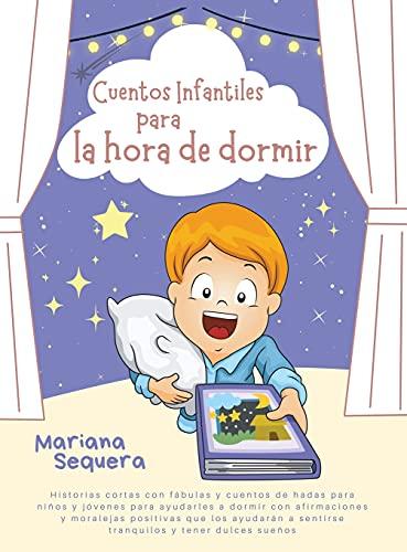Cuentos infantiles para la hora de dormir: Historias cortas con fábulas y cuentos de hadas para niños y jóvenes para ayudarles a dormir con ... a sentirse tranquilos y tener dulces sueños