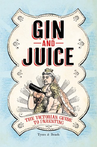 Gin & Juice: The Victorian Guide to Parenting (English Edition)