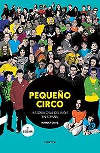 Pequeño circo : Historia oral del indie en España par Nando Cruz