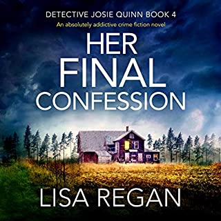 Her Final Confession: An Absolutely Addictive Crime Fiction Novel     Detective Josie Quinn Series, Book 4              By:                                                                                                                                 Lisa Regan                               Narrated by:                                                                                                                                 Kate Handford                      Length: 9 hrs and 8 mins     8 ratings     Overall 5.0