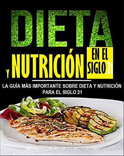 DIETA Y NUTRICIÓN EN EL SIGLO 21 : LA GUÍA