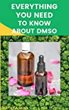 EVERYTHING YOU NEED TO KNOW ABOUT DMSO: A book guides on everything you need to know about DMSO,its medical benefits and usages. (English Edition)