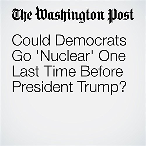 Could Democrats Go 'Nuclear' One Last Time Before President Trump? cover art