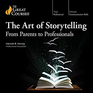 The Art of Storytelling: From Parents to Professionals                   Written by:                                                                                                                                 Hannah B. Harvey,                                                                                        The Great Courses                               Narrated by:                                                                                                                                 Hannah B. Harvey                      Length: 12 hrs and 30 mins     11 ratings     Overall 4.1