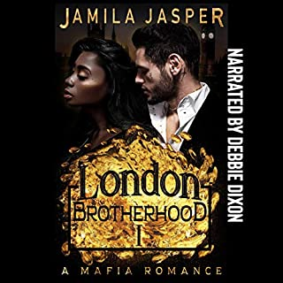 The London Brotherhood I: A Mafia Romance     The BWWM Romance Brotherhoods, Book 1              By:                                                                                                                                 Jamila Jasper                               Narrated by:                                                                                                                                 Debbie Dixon                      Length: 2 hrs and 16 mins     3 ratings     Overall 4.0