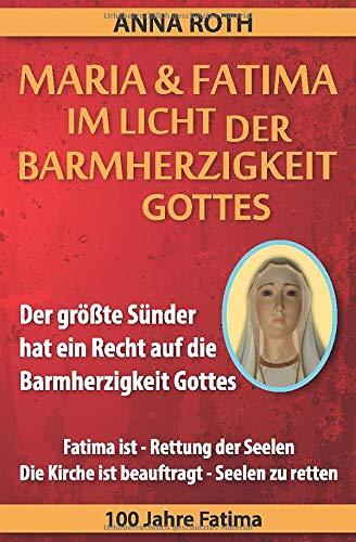 MARIA & FATIMA IM LICHT DER BARMHERZIGKEIT GOTTES: Der größte Sünder hat ein Recht auf die Barmherzigkeit Gottes Ein großes Zeichen am Himmel Aktuelle Planetenkonstellationen 100 Jahre Fatima
