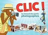 Clic ! Le manuel des petits photographes