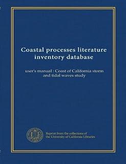 Coastal processes literature inventory database: user's manual : Coast of California storm and tidal waves study