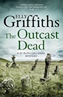 The Outcast Dead: The Dr Ruth Galloway Mysteries 6 by Elly Griffiths(2016-06-02)