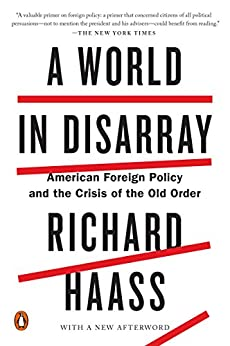 A World in Disarray: American Foreign Policy and the Crisis of the Old Order by [Richard Haass]