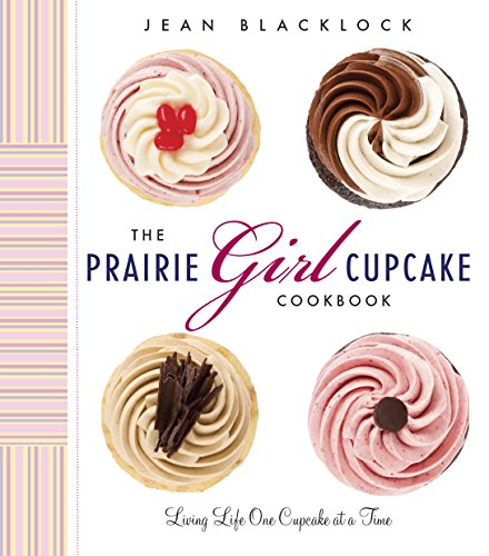 The Prairie Girl Cupcake Cookbook: Living Life One Cupcake at a Time (English Edition)