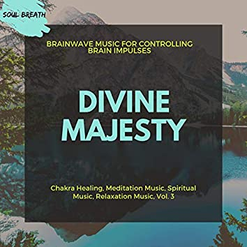 Divine Majesty (Brainwave Music For Controlling Brain Impulses) (Chakra Healing, Meditation Music, Spiritual Music, Relaxation Music, Vol. 3)